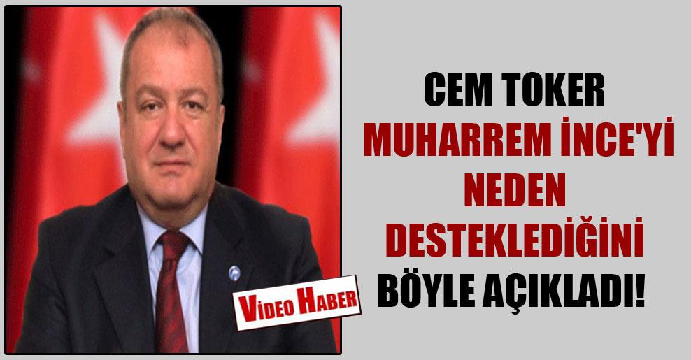 Cem Toker Muharrem İnce'yi neden desteklediğini böyle açıkladı!