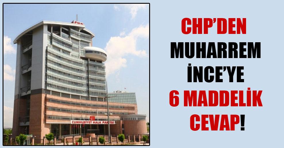CHP'den Muharrem İnce'ye 6 maddelik cevap!