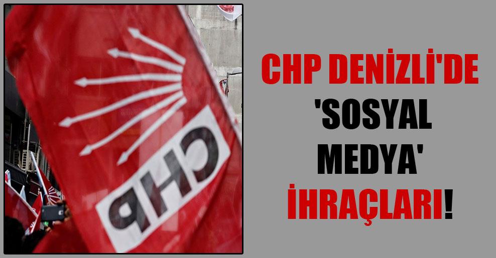 CHP Denizli'de 'sosyal medya' ihraçları!