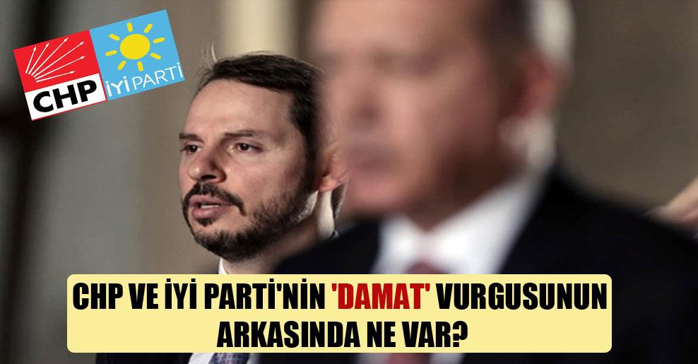 CHP ve İYİ Parti'nin 'damat' vurgusunun arkasında ne var?