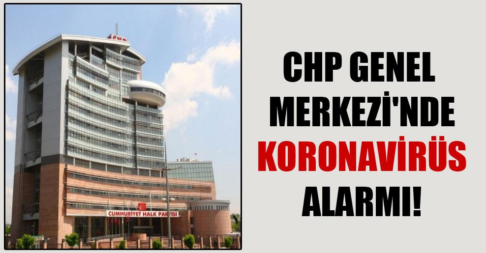 CHP Genel Merkezi'nde koronavirüs alarmı!