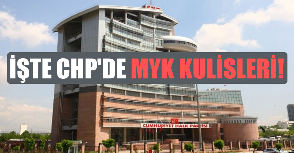 İşte CHP'de MYK kulisleri!