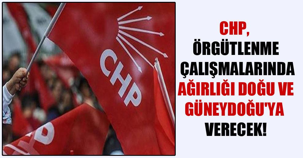CHP, örgütlenme çalışmalarında ağırlığı Doğu ve Güneydoğu'ya verecek!