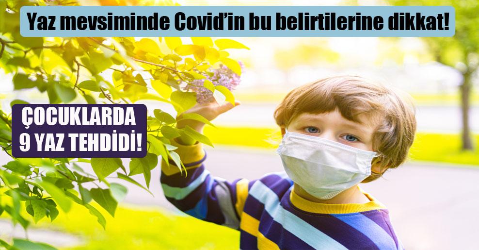 Yaz mevsiminde Covid'in bu belirtilerine dikkat!