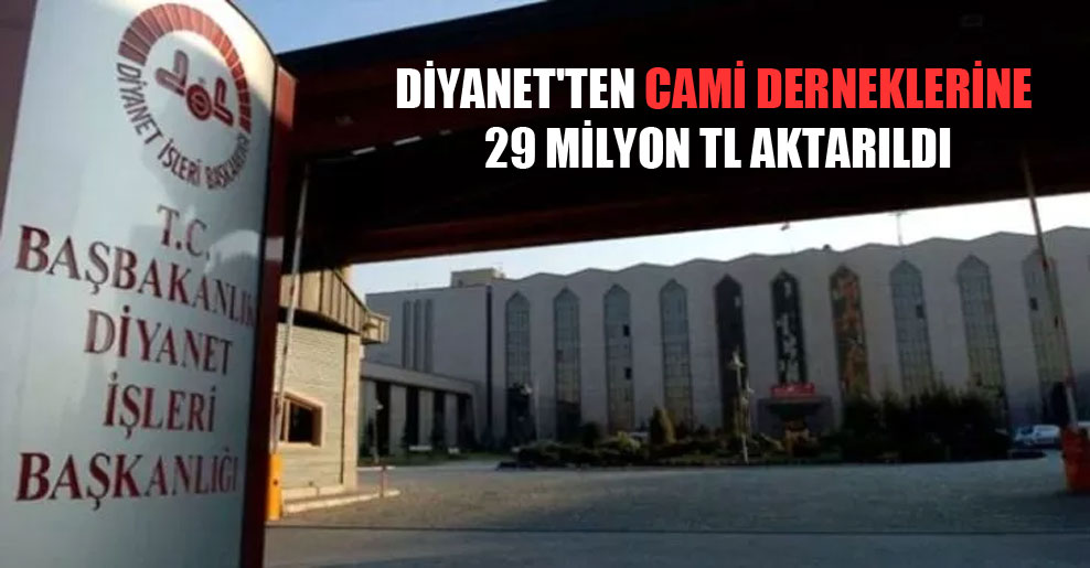 Diyanet'ten cami derneklerine 29 milyon TL aktarıldı
