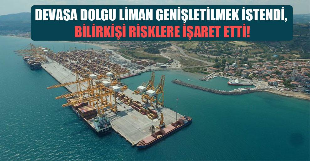 Devasa dolgu liman genişletilmek istendi, bilirkişi risklere işaret etti!
