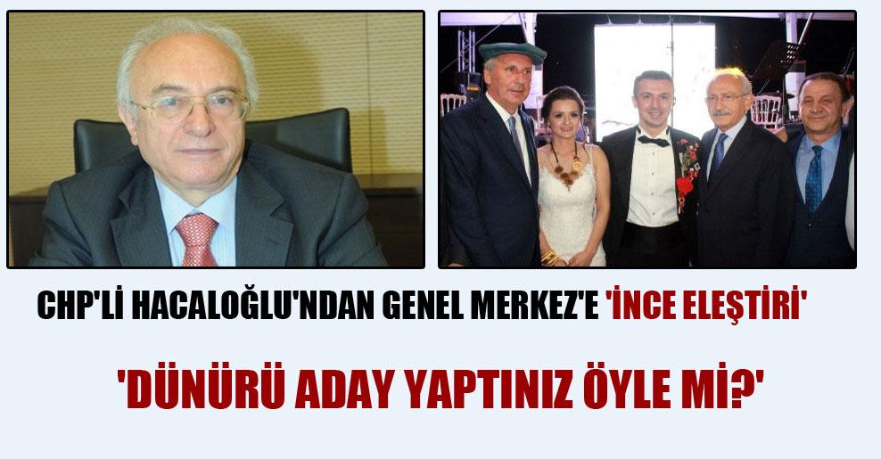 CHP'li Hacaloğlu'ndan Genel Merkez'e 'İnce eleştiri' 'Dünürü aday yaptınız öyle mi?'
