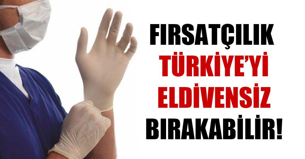 Fırsatçılık Türkiye'yi eldivensiz bırakabilir!