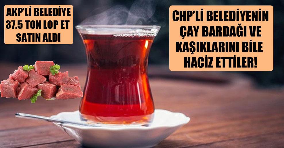 CHP'li belediyenin çay bardağı ve kaşıklarını bile haciz ettiler!