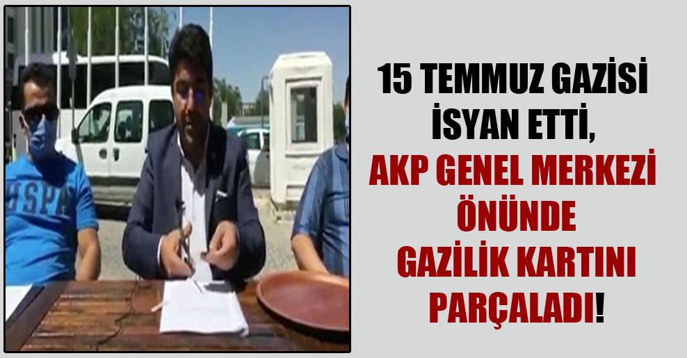 15 Temmuz gazisi isyan etti, AKP Genel Merkezi önünde gazilik kartını parçaladı!
