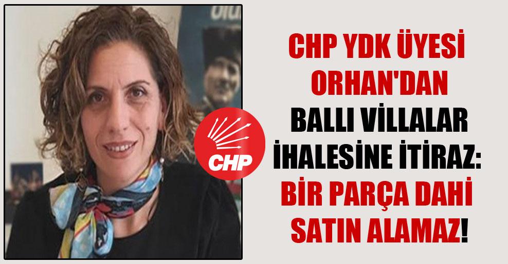 CHP YDK üyesi Orhan'dan Ballı Villalar ihalesine itiraz: Bir parça dahi satın alamaz!