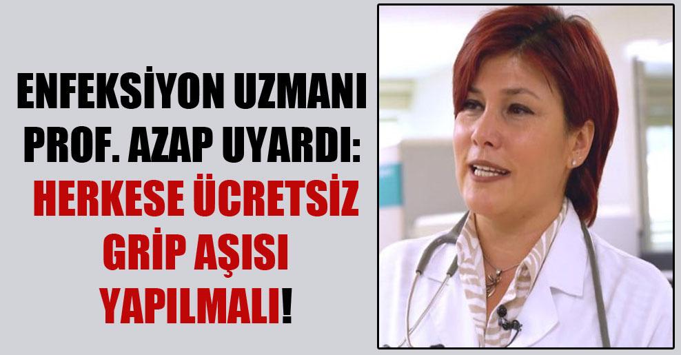 Enfeksiyon uzmanı Prof. Azap uyardı: Herkese ücretsiz grip aşısı yapılmalı!
