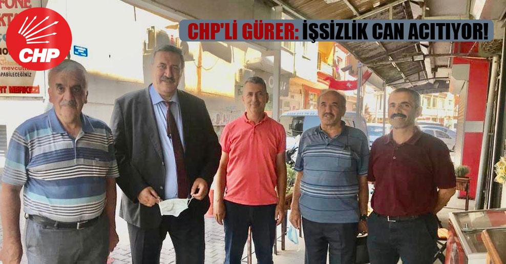 CHP'li Gürer: İşsizlik can acıtıyor!