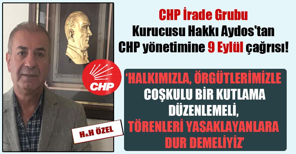 CHP İrade Grubu Kurucusu Hakkı Aydos'tan CHP yönetimine 9 Eylül çağrısı!