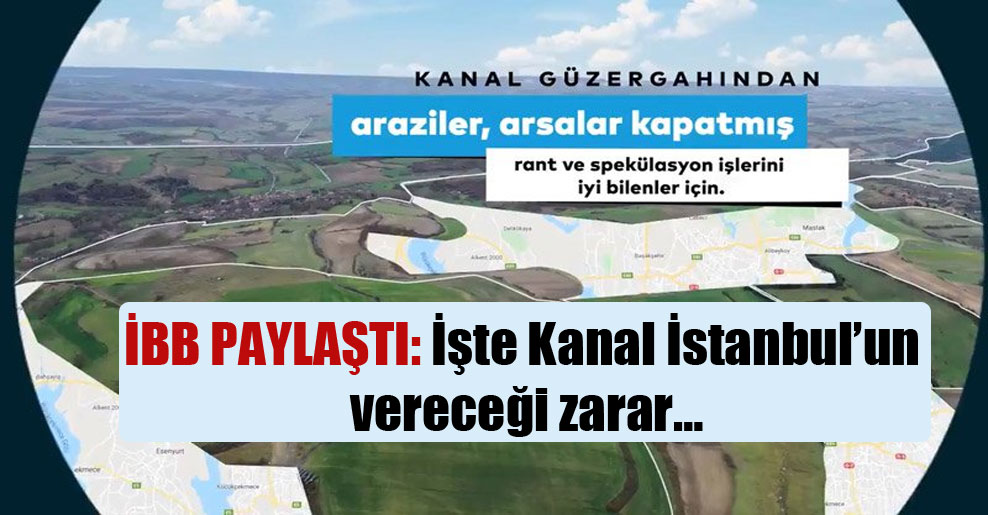 İBB paylaştı: İşte Kanal İstanbul'un vereceği zarar…