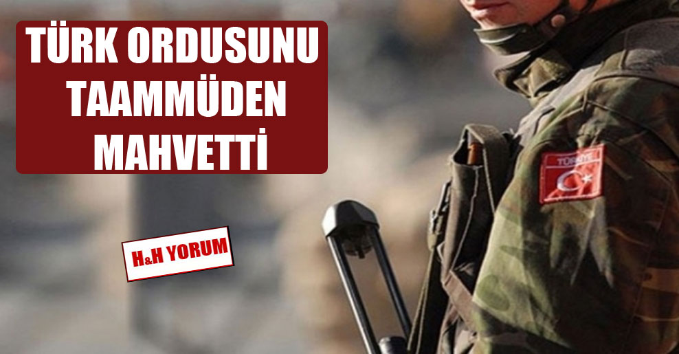Türk ordusunu taammüden mahvetti