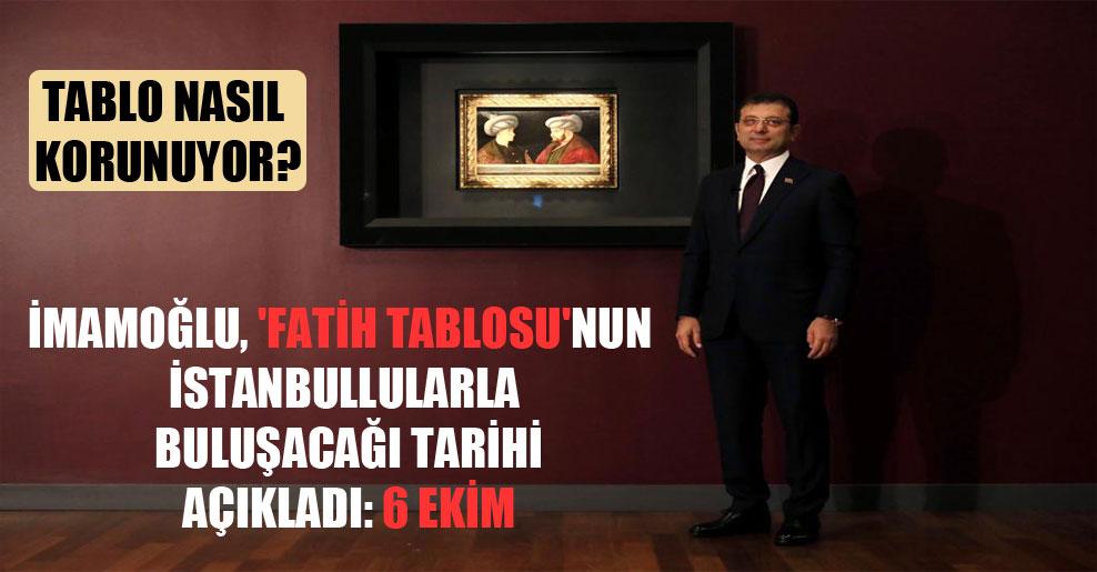 İmamoğlu, 'Fatih Tablosu'nun İstanbullularla buluşacağı tarihi açıkladı: 6 Ekim