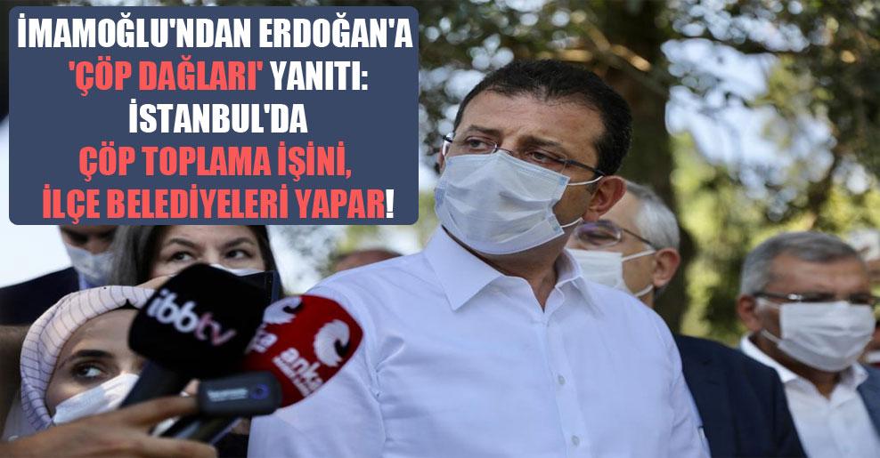 İmamoğlu'ndan Erdoğan'a 'çöp dağları' yanıtı: İstanbul'da çöp toplama işini, ilçe belediyeleri yapar!