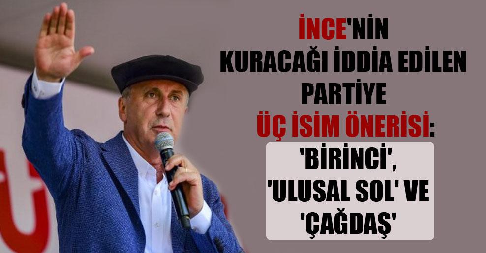 İnce'nin kuracağı iddia edilen partiye üç isim önerisi: 'Birinci', 'Ulusal Sol' ve 'Çağdaş'