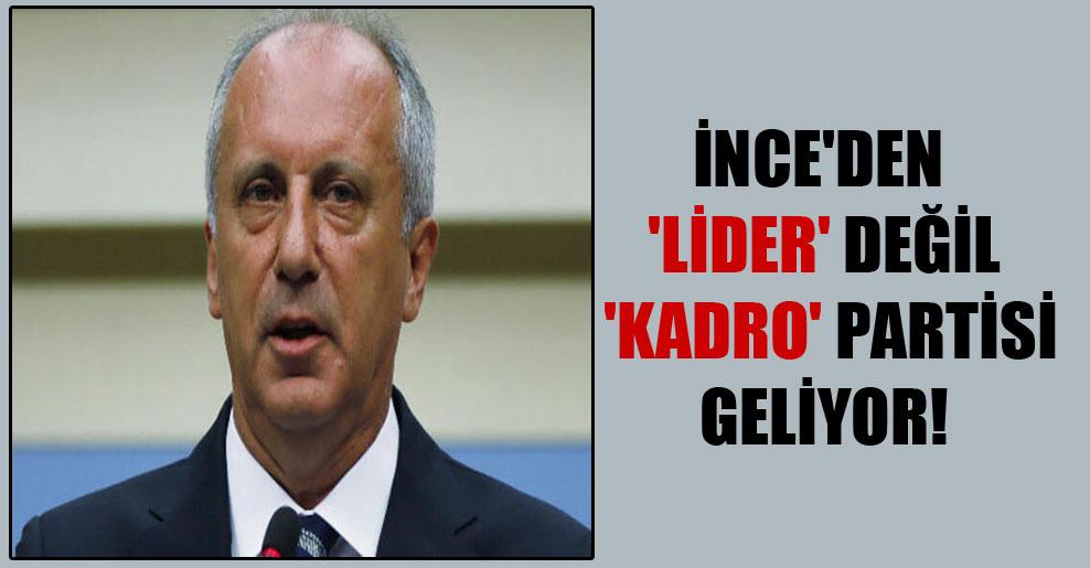 İnce'den 'Lider' değil 'Kadro' partisi geliyor!