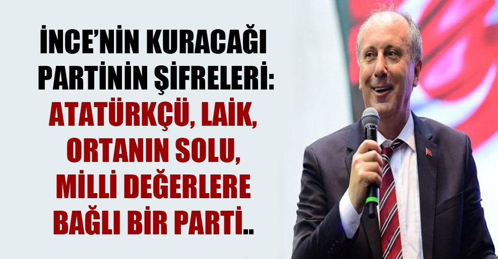 İnce'nin kuracağı partinin şifreleri: Atatürkçü, laik, ortanın solu, milli değerlere bağlı bir parti..