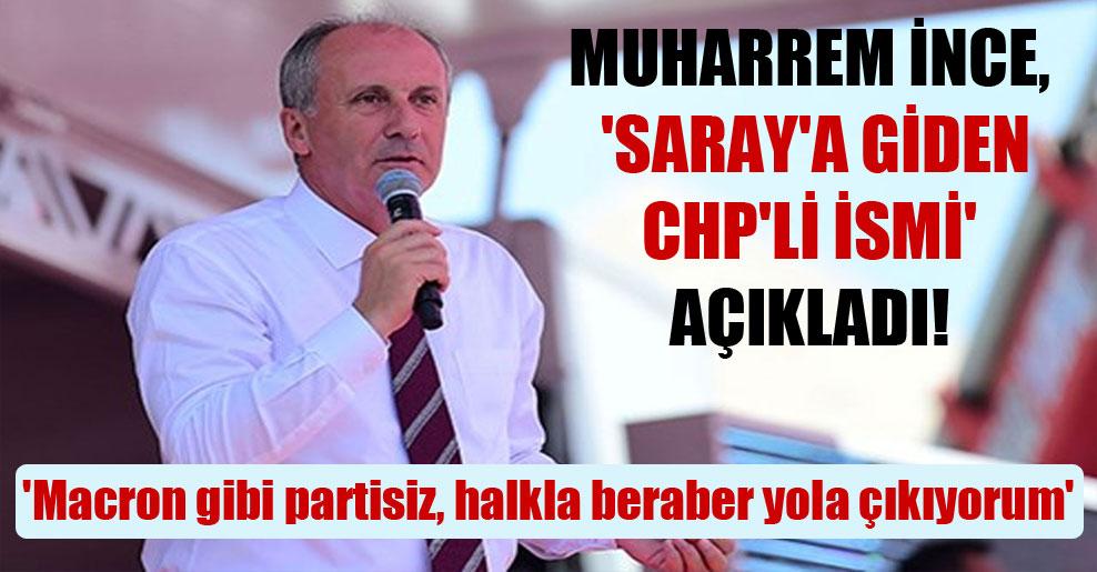 Muharrem İnce, 'Saray'a giden CHP'li ismi' açıkladı!