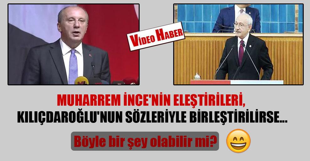 Muharrem İnce'nin eleştirileri, Kılıçdaroğlu'nun sözleriyle birleştirilirse…