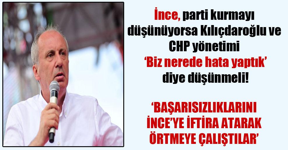 İnce, parti kurmayı düşünüyorsa Kılıçdaroğlu ve CHP yönetimi 'Biz nerede hata yaptık' diye düşünmeli!