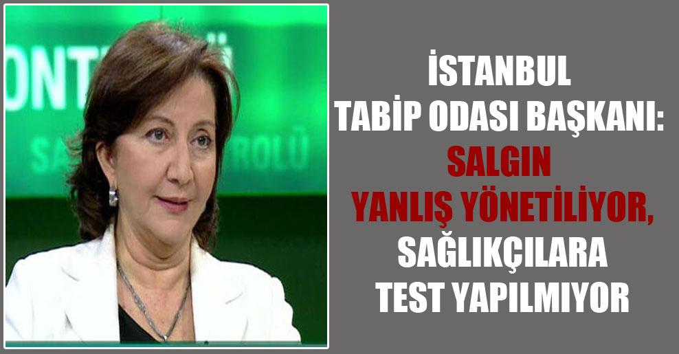 İstanbul Tabip Odası Başkanı: Salgın yanlış yönetiliyor, sağlıkçılara test yapılmıyor