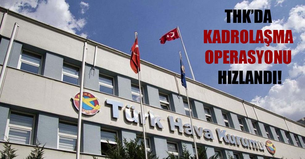 THK'da kadrolaşma operasyonu hızlandı!