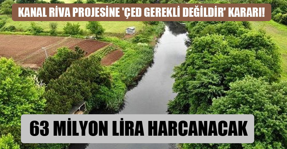 Kanal Riva Projesine 'ÇED gerekli değildir' kararı!
