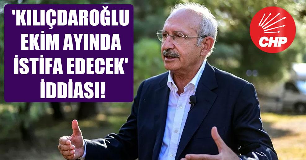 'Kılıçdaroğlu Ekim ayında istifa edecek' iddiası!