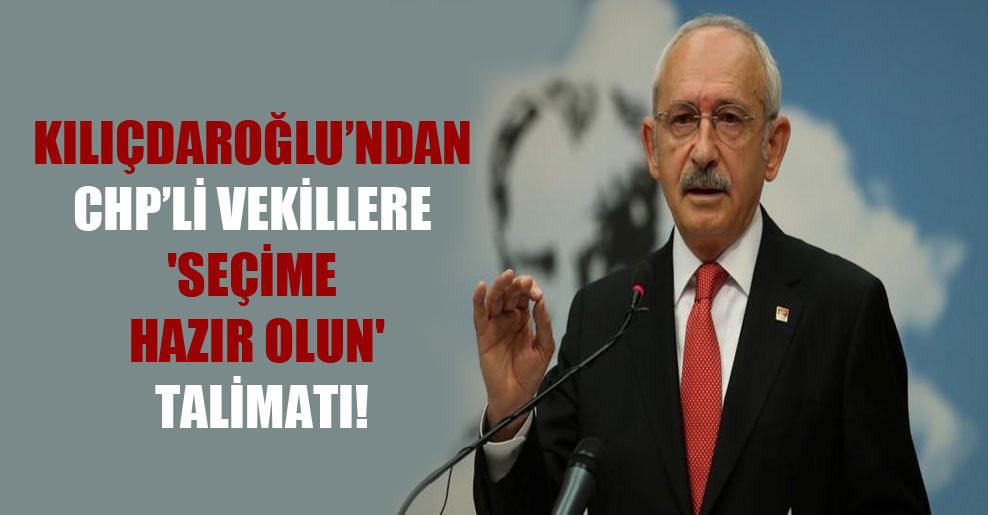 Kılıçdaroğlu'ndan CHP'li vekillere 'Seçime hazır olun' talimatı!