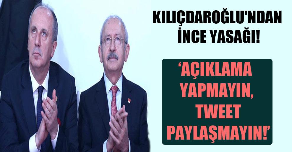 Kılıçdaroğlu'ndan İnce yasağı: Açıklama yapmayın, tweet paylaşmayın!