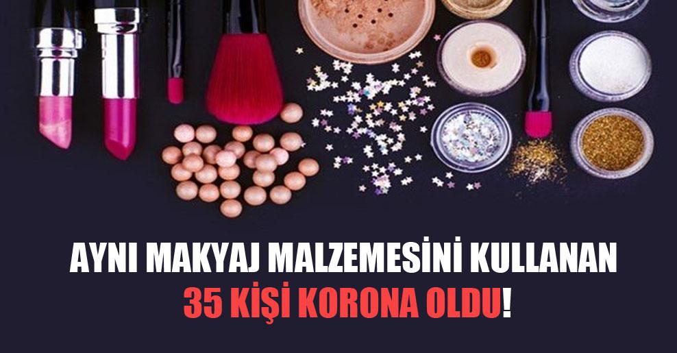 Aynı makyaj malzemesini kullanan 35 kişi korona oldu!