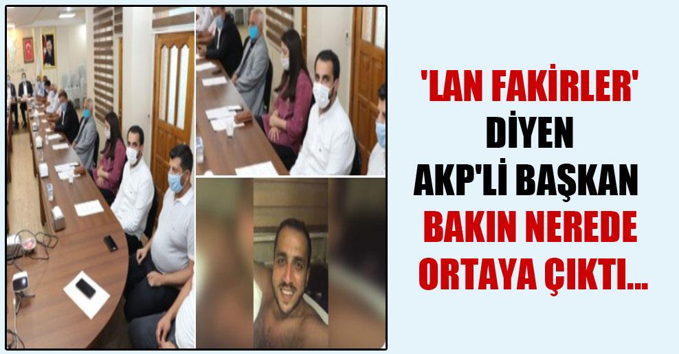 'Lan fakirler' diyen AKP'li başkan bakın nerede ortaya çıktı…