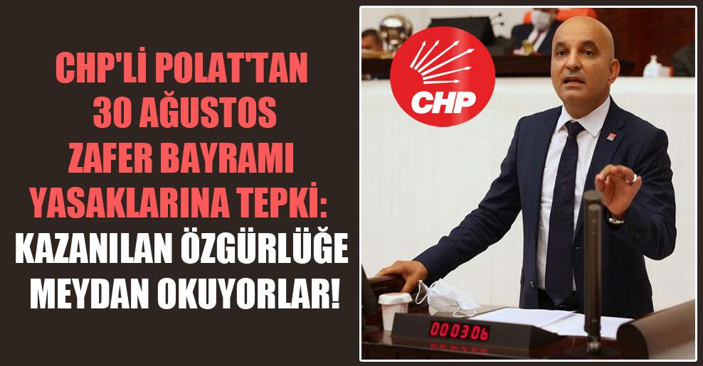 CHP'li Polat'tan 30 Ağustos Zafer Bayramı yasaklarına tepki: Kazanılan özgürlüğe meydan okuyorlar!