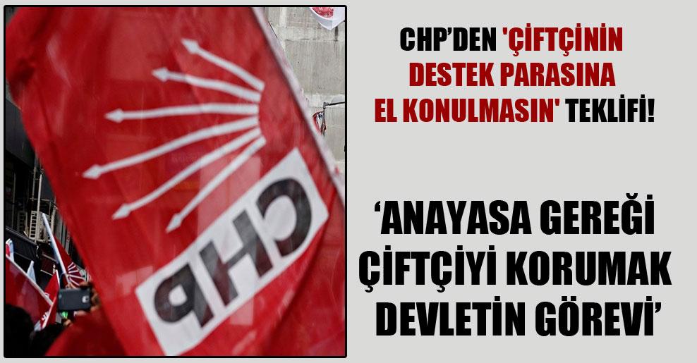 CHP'den 'çiftçinin destek parasına el konulmasın' teklifi!