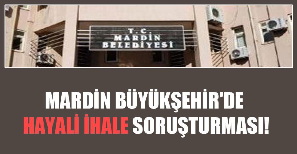 Mardin Büyükşehir'de hayali ihale soruşturması!