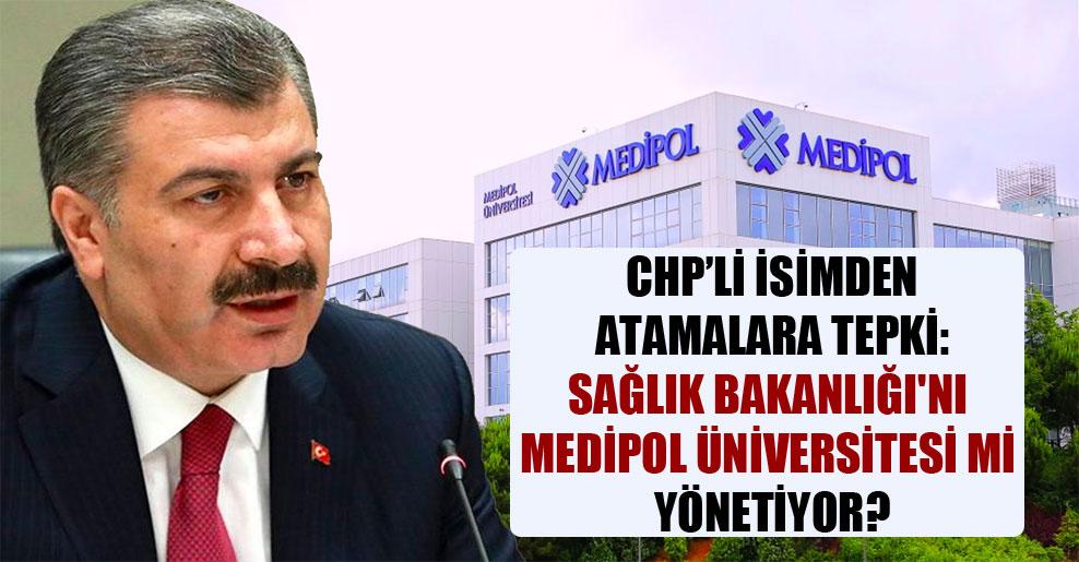 CHP'li isimden atamalara tepki: Sağlık Bakanlığı'nı Medipol Üniversitesi mi yönetiyor?