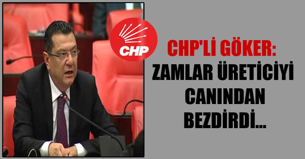 CHP'li Göker: Zamlar üreticiyi canından bezdirdi…