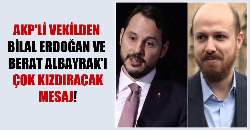 AKP'li vekilden Bilal Erdoğan ve Berat Albayrak'ı çok kızdıracak mesaj!