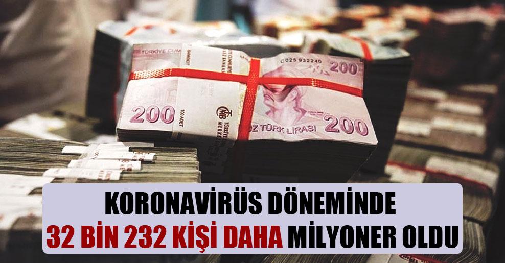 Koronavirüs döneminde 32 bin 232 kişi daha milyoner oldu