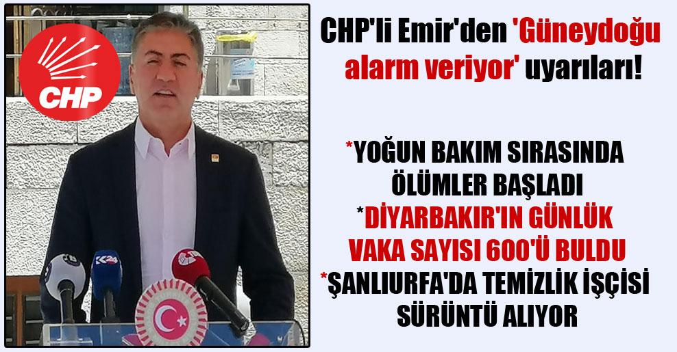 CHP'li Emir'den 'Güneydoğu alarm veriyor' uyarıları!