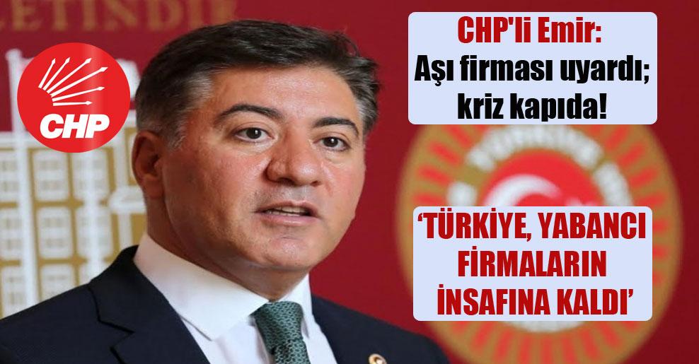 CHP'li Emir: Aşı firması uyardı; kriz kapıda!