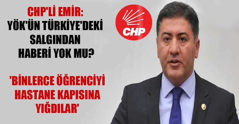 CHP'li Emir: YÖK'ün Türkiye'deki salgından haberi yok mu?  'Binlerce öğrenciyi hastane kapısına yığdılar'