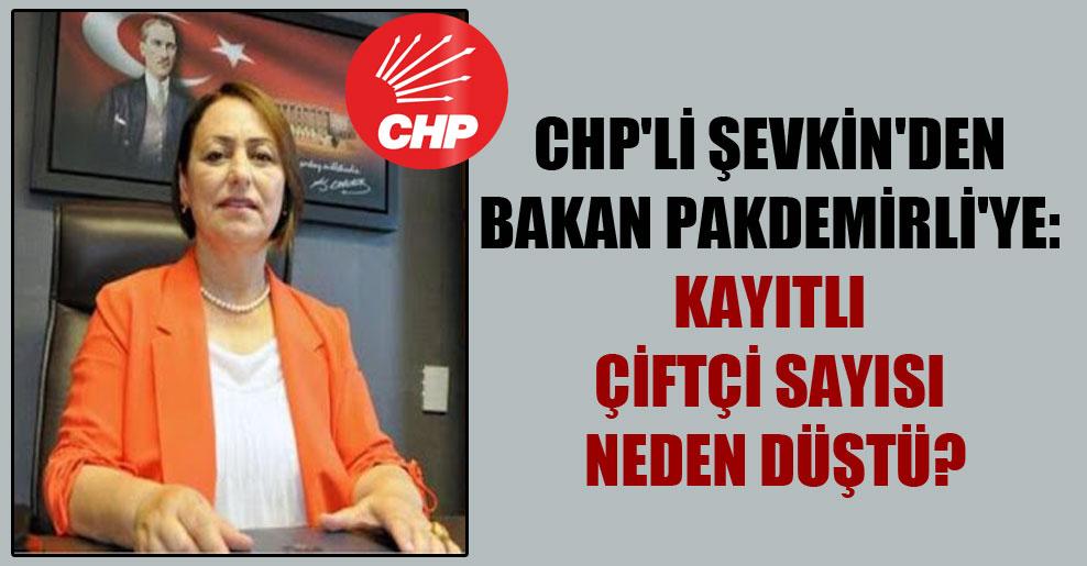CHP'li Şevkin'den Bakan Pakdemirli'ye: Kayıtlı çiftçi sayısı neden düştü?