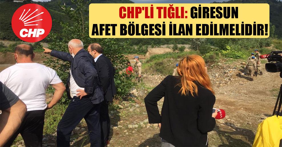CHP'li Tığlı: Giresun afet bölgesi ilan edilmelidir!