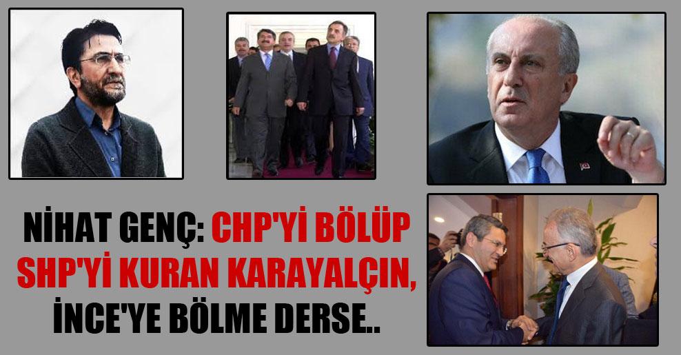Nihat Genç: CHP'yi bölüp SHP'yi kuran Karayalçın, İnce'ye bölme derse..