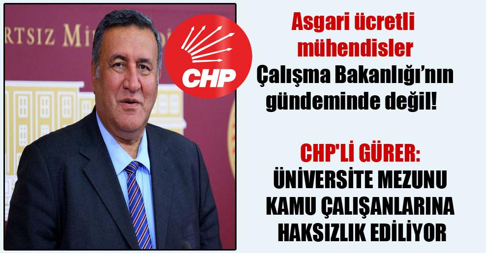 Asgari ücretli mühendisler Çalışma Bakanlığı'nın gündeminde değil!  CHP'li Gürer: Üniversite mezunu kamu çalışanlarına haksızlık ediliyor